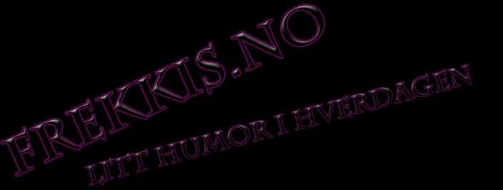 Frekkis.no Frekke vitser og bilder for litt mer humor i hverdagen